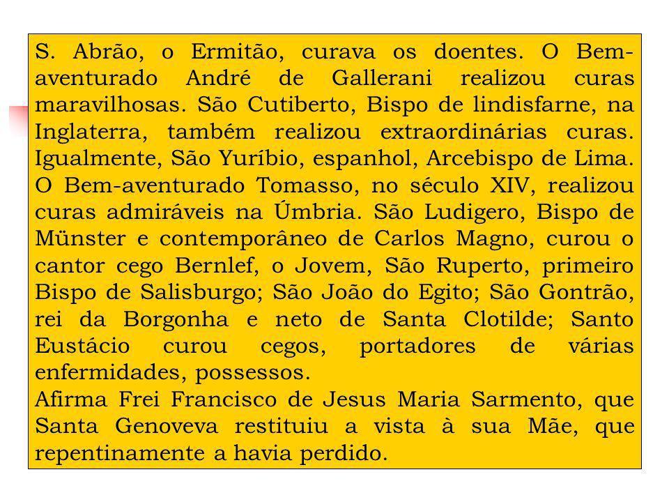 S. Abrão, o Ermitão, curava os doentes. O Bem- aventurado André de Gallerani realizou curas maravilhosas. São Cutiberto, Bispo de lindisfarne, na Ingl