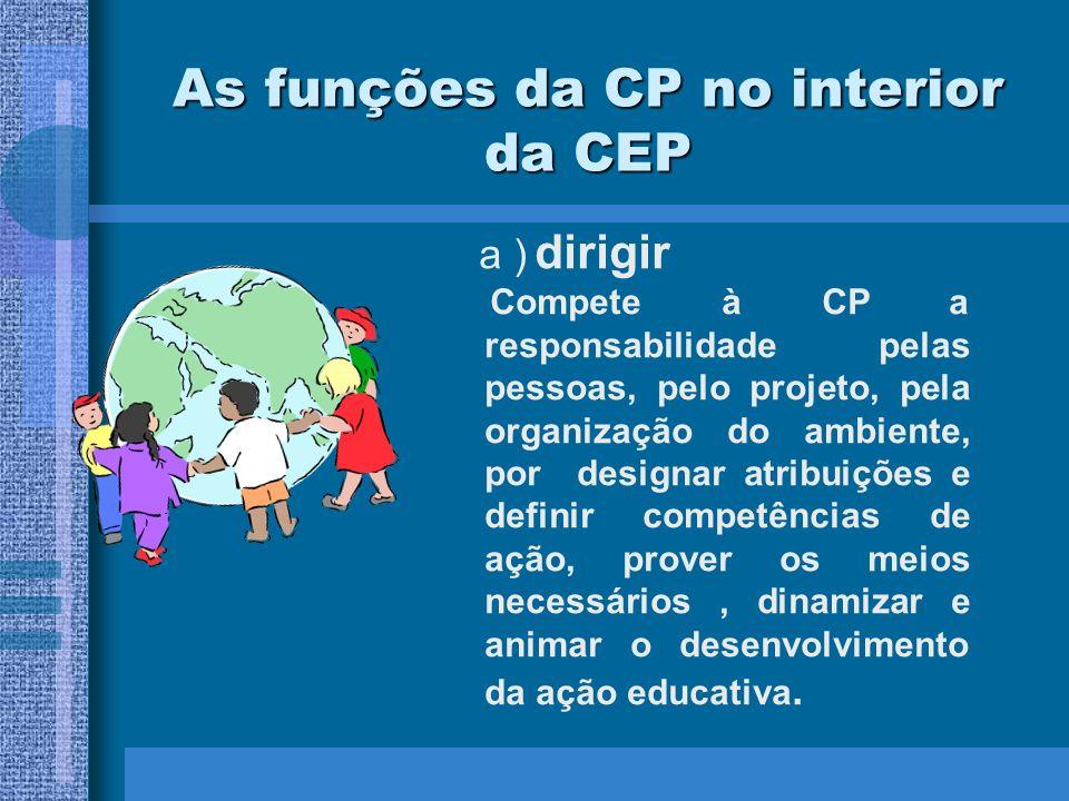 b - animar A CP tem a missão de oferecer aos colaboradores autênticas motivações interiores, estimulá-los a uma participação criativa e apoiá- los no desenvolvimento de suas atividades para que cresçam na adesão aos valores da pedagogia passionista.