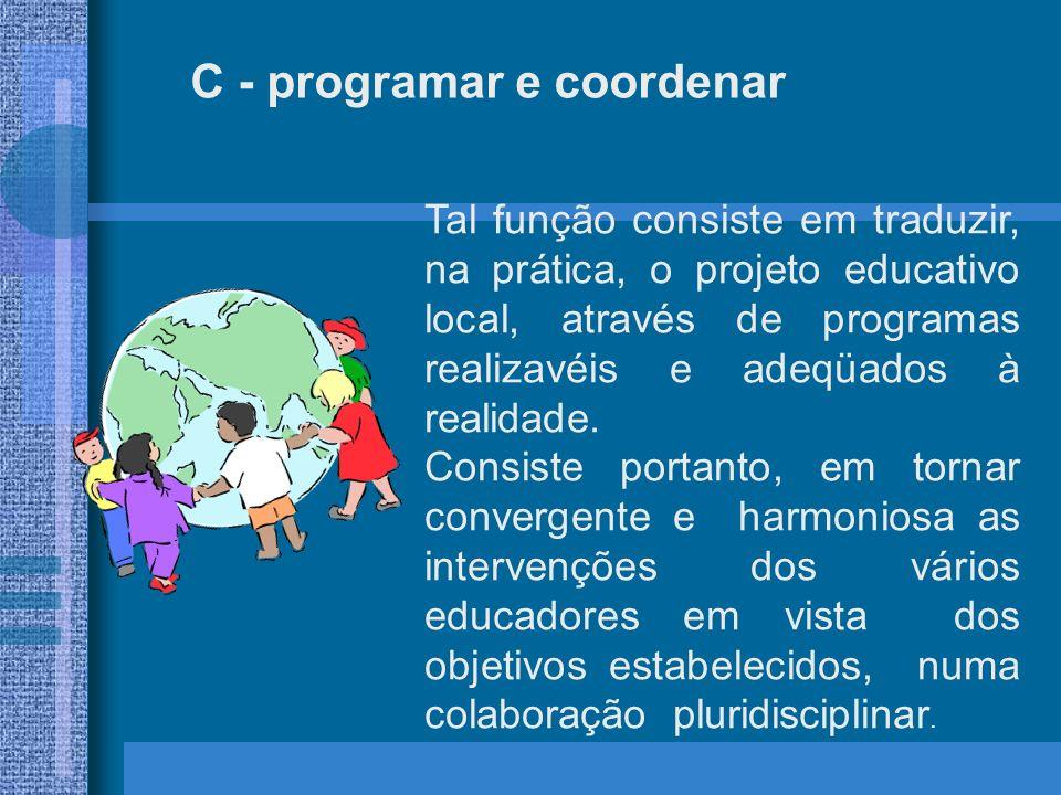d - administrar A comunidade provê, organiza e cuida dos meios e estruturas para garantir o sereno e regular desenvolvimento da missão educativa.