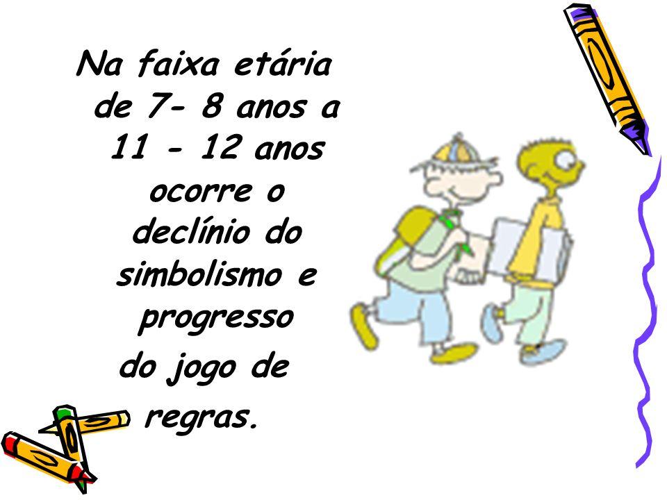 Na faixa etária de 7- 8 anos a 11 - 12 anos ocorre o declínio do simbolismo e progresso do jogo de regras.