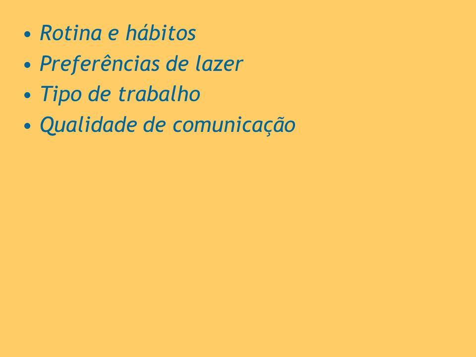 Rotina e hábitos Preferências de lazer Tipo de trabalho Qualidade de comunicação