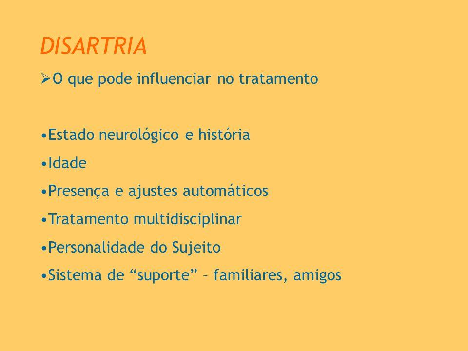 DISARTRIA O que pode influenciar no tratamento Estado neurológico e história Idade Presença e ajustes automáticos Tratamento multidisciplinar Personal