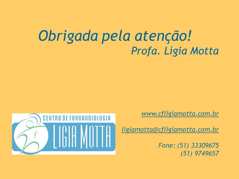 Obrigada pela atenção! Profa. Lígia Motta www.cfligiamotta.com.br ligiamotta@cfligiamotta.com.br Fone: (51) 33309675 (51) 9749657
