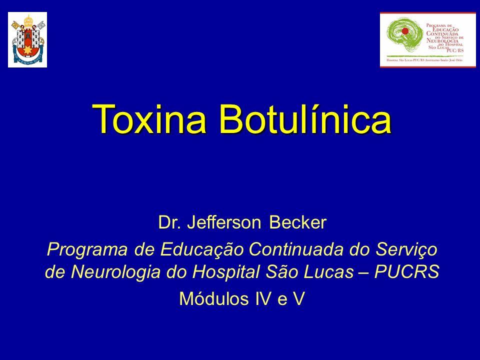 Toxina Botulínica Dr. Jefferson Becker Programa de Educação Continuada do Serviço de Neurologia do Hospital São Lucas – PUCRS Módulos IV e V