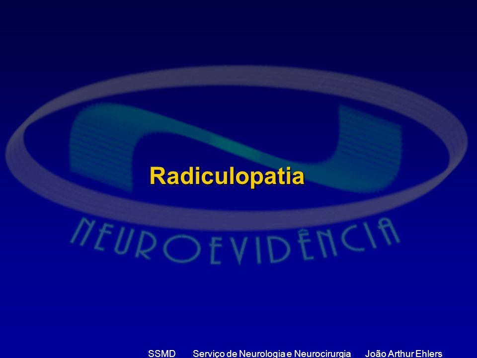 SSMD Serviço de Neurologia e Neurocirurgia João Arthur Ehlers Radiculopatia