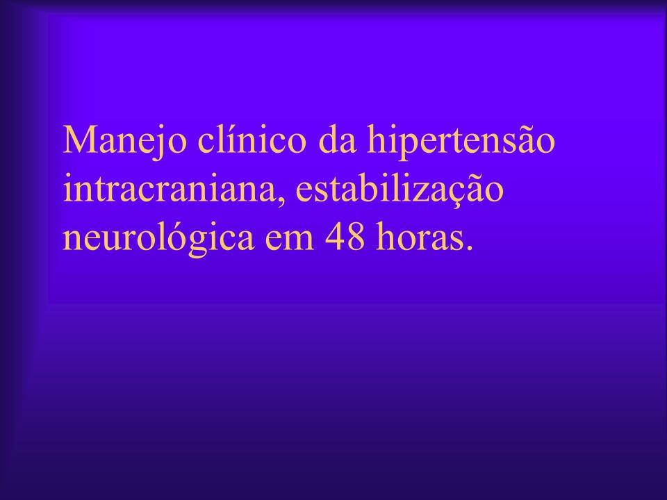 Manejo clínico da hipertensão intracraniana, estabilização neurológica em 48 horas.