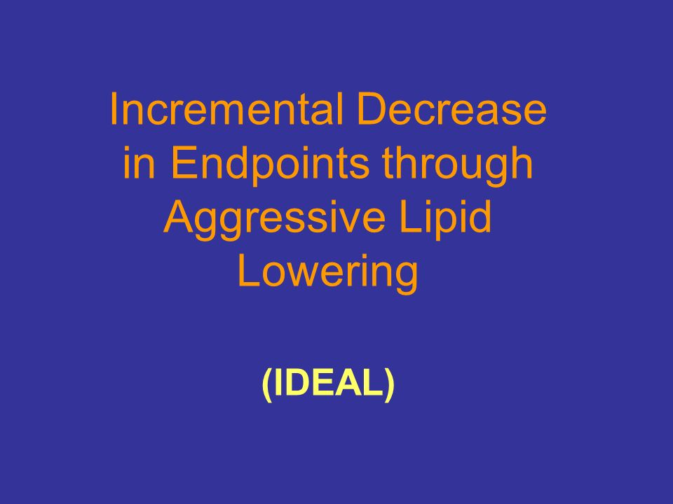 Incremental Decrease in Endpoints through Aggressive Lipid Lowering (IDEAL)