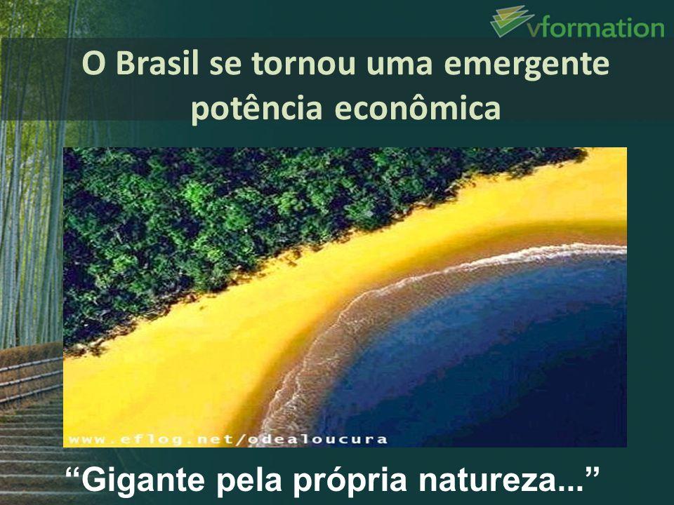 Gigante pela própria natureza... O Brasil se tornou uma emergente potência econômica