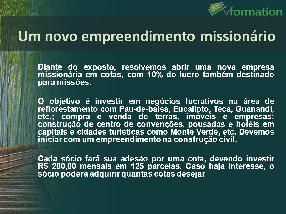 Diante do exposto, resolvemos abrir uma nova empresa missionária em cotas, com 10% do lucro também destinado para missões. O objetivo é investir em ne