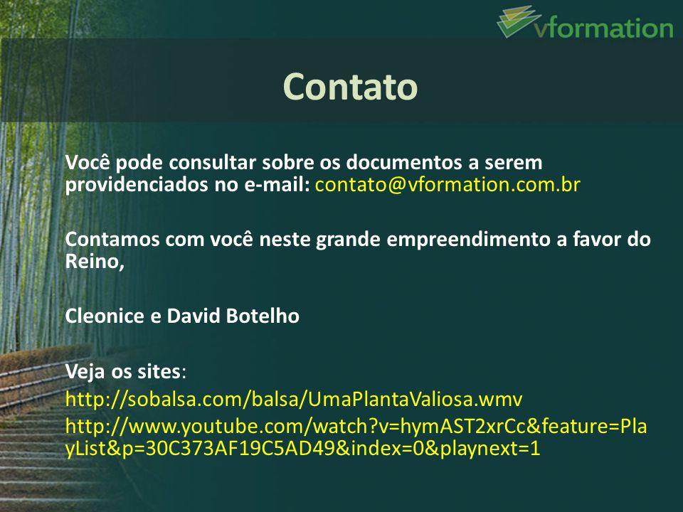 Você pode consultar sobre os documentos a serem providenciados no e-mail: contato@vformation.com.br Contamos com você neste grande empreendimento a fa