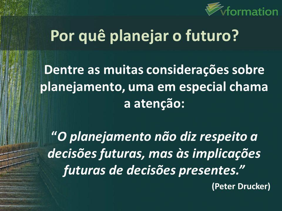 Dentre as muitas considerações sobre planejamento, uma em especial chama a atenção: O planejamento não diz respeito a decisões futuras, mas às implica