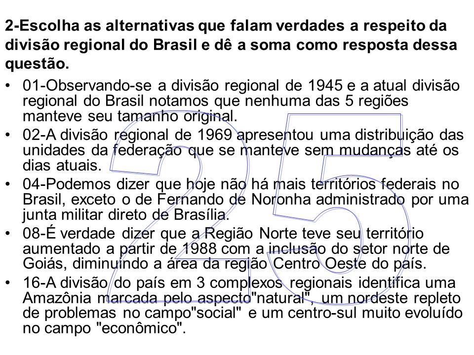 2-Escolha as alternativas que falam verdades a respeito da divisão regional do Brasil e dê a soma como resposta dessa questão. 01-Observando-se a divi