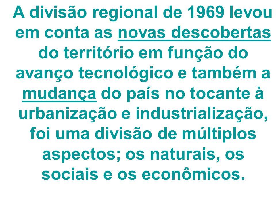A divisão regional de 1969 levou em conta as novas descobertas do território em função do avanço tecnológico e também a mudança do país no tocante à u