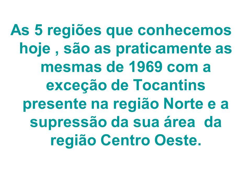 As 5 regiões que conhecemos hoje, são as praticamente as mesmas de 1969 com a exceção de Tocantins presente na região Norte e a supressão da sua área