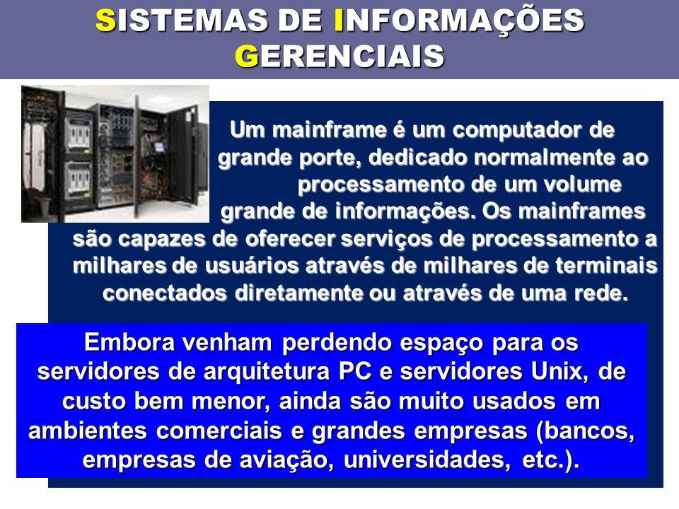 SISTEMAS DE INFORMAÇÕES GERENCIAIS Um mainframe é um computador de grande porte, dedicado normalmente ao processamento de um volume grande de informações.