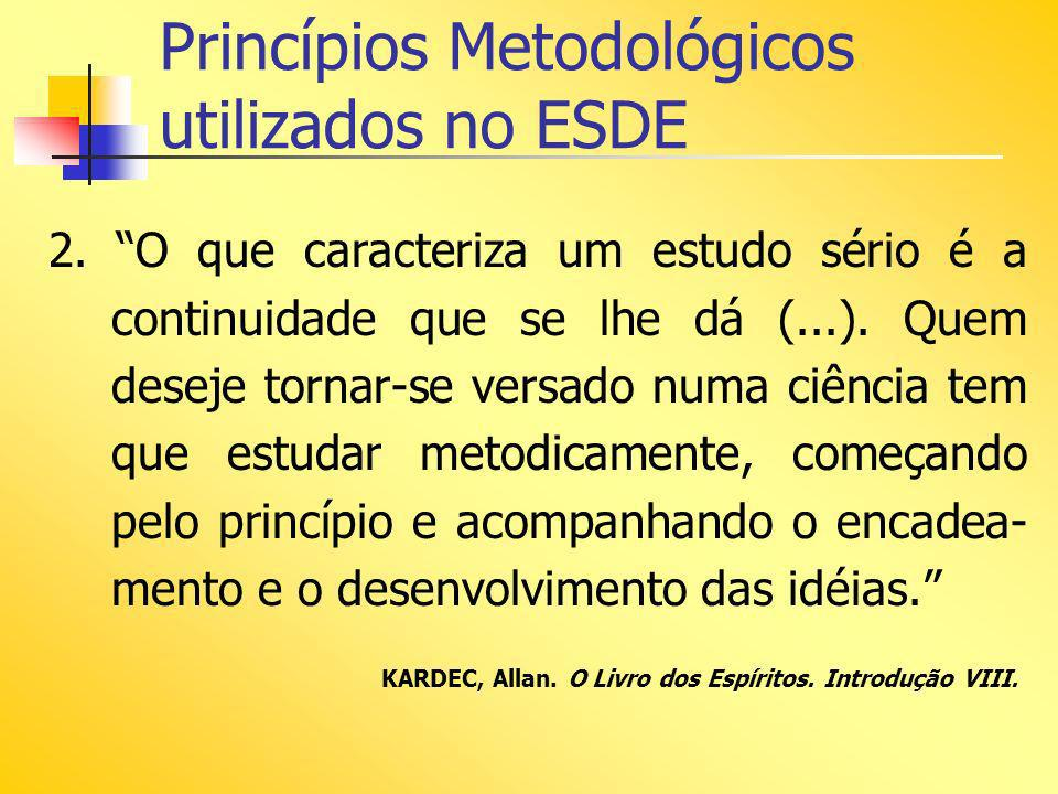 Princípios Metodológicos utilizados no ESDE 2. O que caracteriza um estudo sério é a continuidade que se lhe dá (...). Quem deseje tornar-se versado n