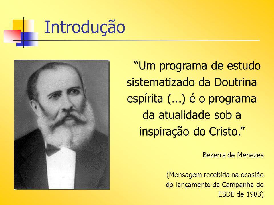 Introdução Um programa de estudo sistematizado da Doutrina espírita (...) é o programa da atualidade sob a inspiração do Cristo. Bezerra de Menezes (M