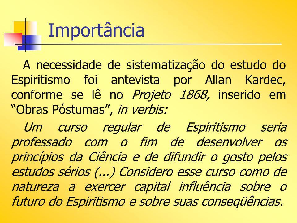 Importância A necessidade de sistematização do estudo do Espiritismo foi antevista por Allan Kardec, conforme se lê no Projeto 1868, inserido em Obras