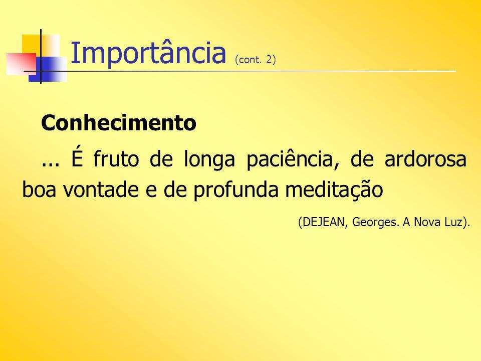 Importância (cont.3) O conhecimento espírita é orientação para a vida essencial e profunda do ser.