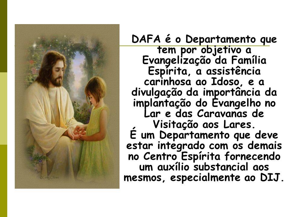 DAFA é o Departamento que tem por objetivo a Evangelização da Família Espírita, a assistência carinhosa ao Idoso, e a divulgação da importância da imp