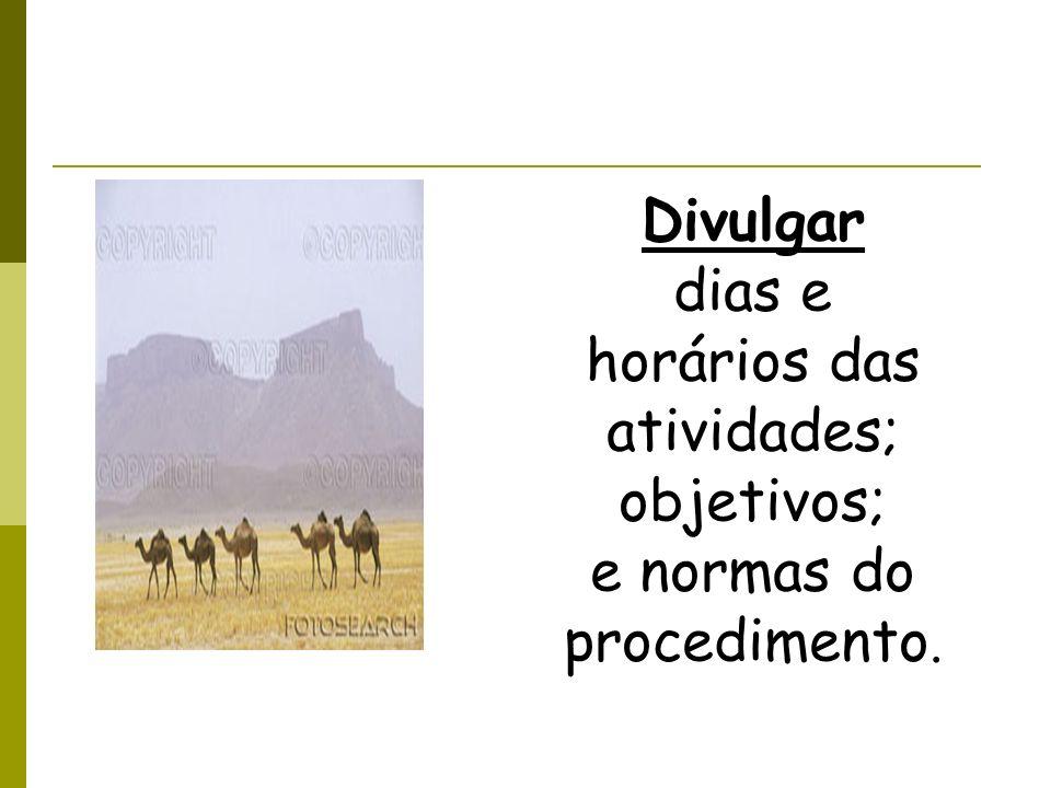 Divulgar dias e horários das atividades; objetivos; e normas do procedimento.