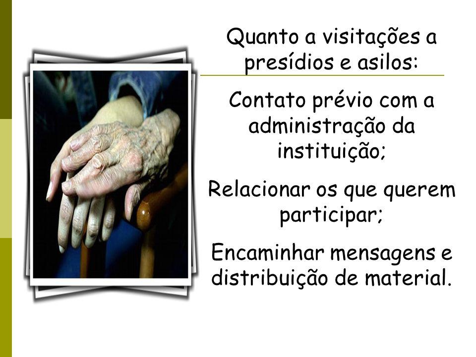 Quanto a visitações a presídios e asilos: Contato prévio com a administração da instituição; Relacionar os que querem participar; Encaminhar mensagens
