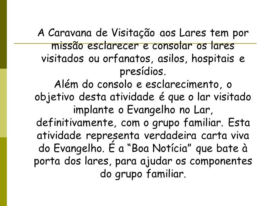 A Caravana de Visitação aos Lares tem por missão esclarecer e consolar os lares visitados ou orfanatos, asilos, hospitais e presídios. Além do consolo