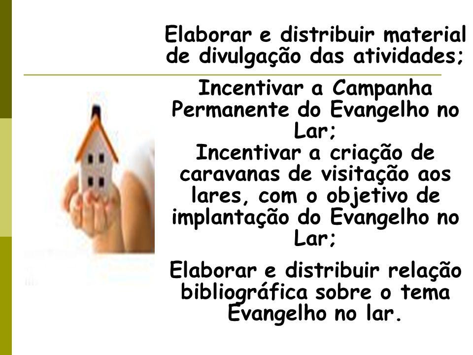 Elaborar e distribuir material de divulgação das atividades; Incentivar a Campanha Permanente do Evangelho no Lar; Incentivar a criação de caravanas d