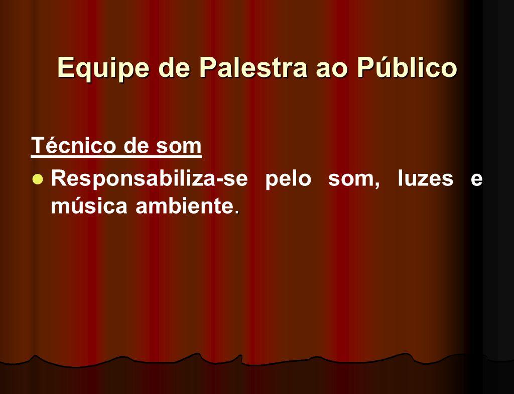 Equipe de Palestra ao Público Expositor Responsável pela parte expositiva. Seguir a programação do departamento de exposições. Responsabilizar-se pela
