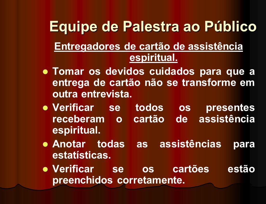 Equipe de Palestra ao Público Entregadores de cartão de assistência espiritual Informar sobre os dias e horários da assistência espiritual. Convidar,