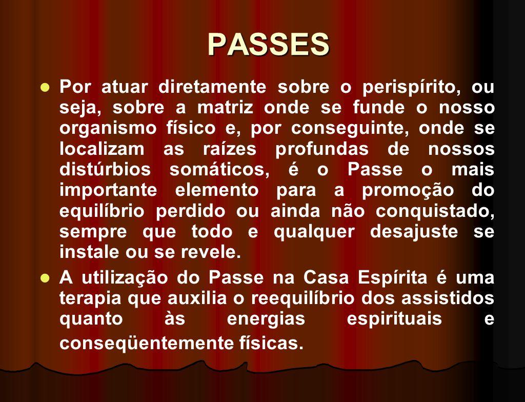 PASSES O passe é transfusão dirigida de fluidos. Como permuta das energias universais, quer entre desencarnados ou encarnados - elege- se por delicado
