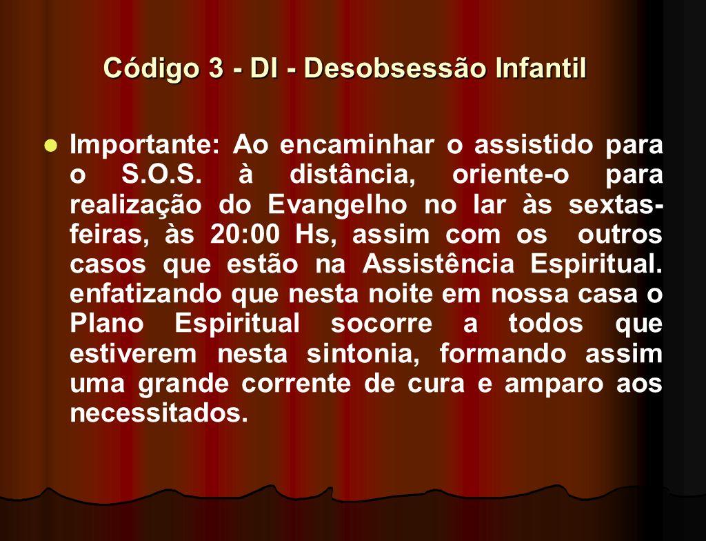 Código 3 - DI - Desobsessão Infantil Código 3 - DI - Desobsessão Infantil Falta de entrosamento com pais ou crianças (com agressão física, ameaça de a