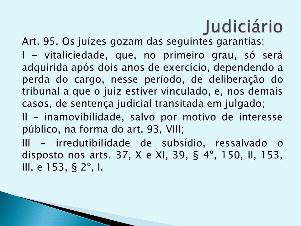 Art. 95. Os juízes gozam das seguintes garantias: I - vitaliciedade, que, no primeiro grau, só será adquirida após dois anos de exercício, dependendo