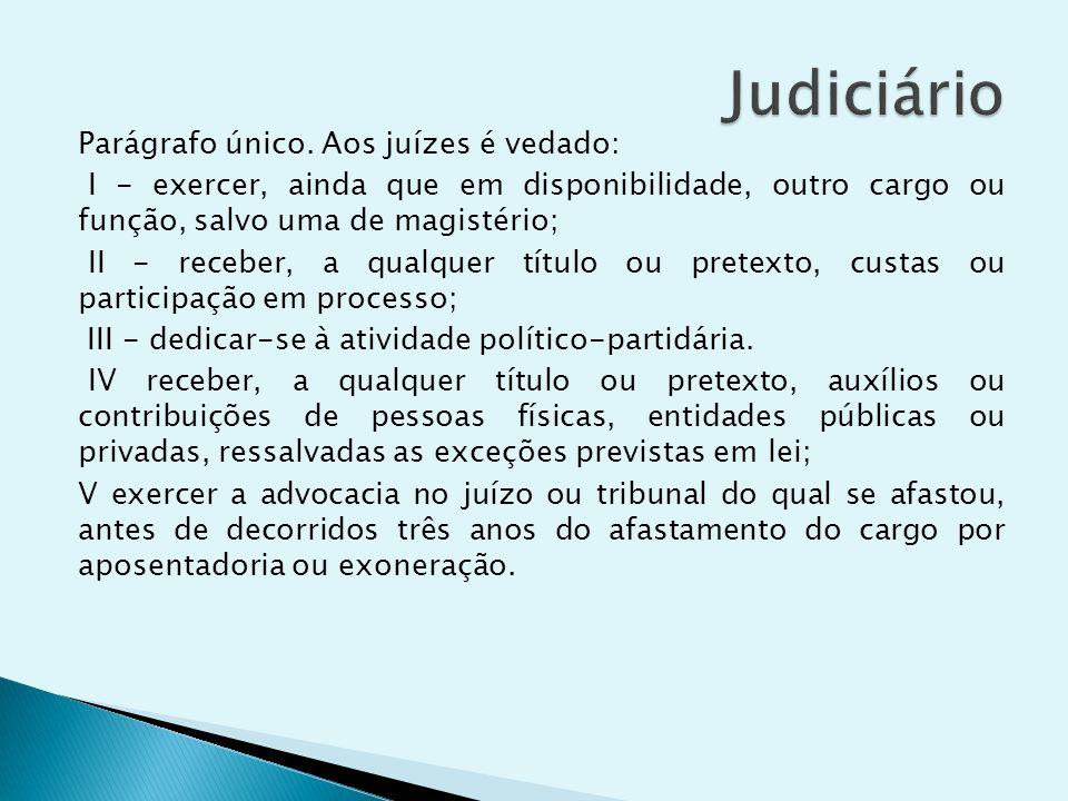 Parágrafo único. Aos juízes é vedado: I - exercer, ainda que em disponibilidade, outro cargo ou função, salvo uma de magistério; II - receber, a qualq