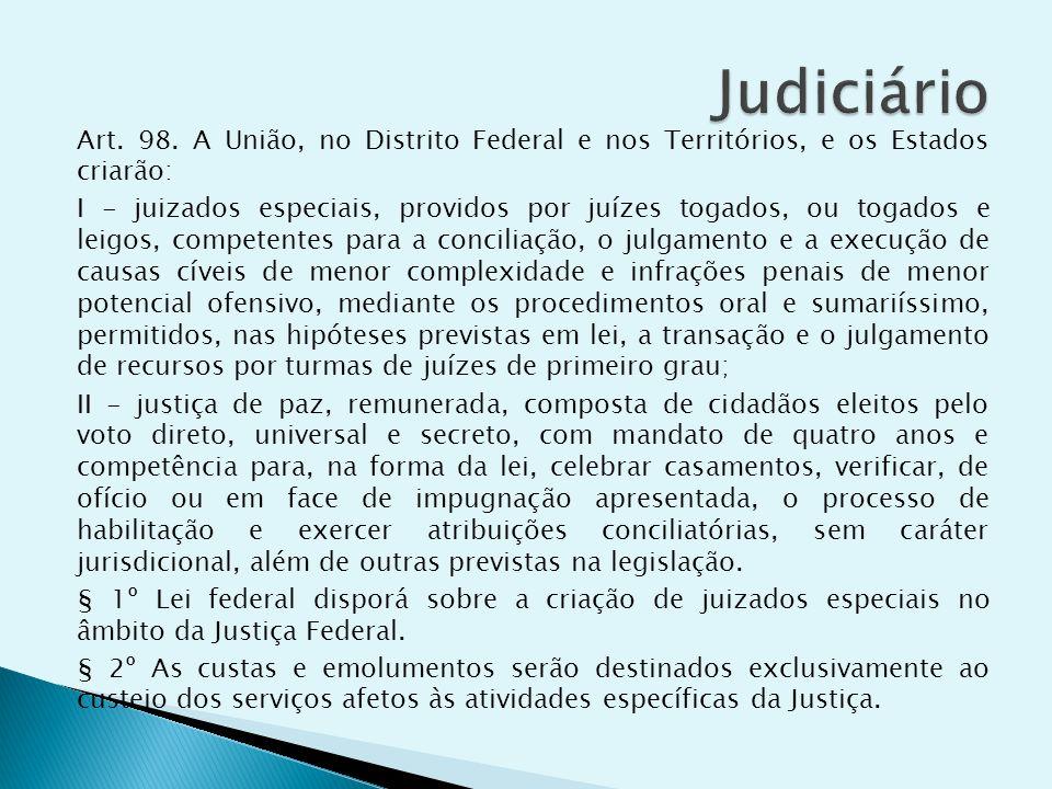 Art. 98. A União, no Distrito Federal e nos Territórios, e os Estados criarão: I - juizados especiais, providos por juízes togados, ou togados e leigo
