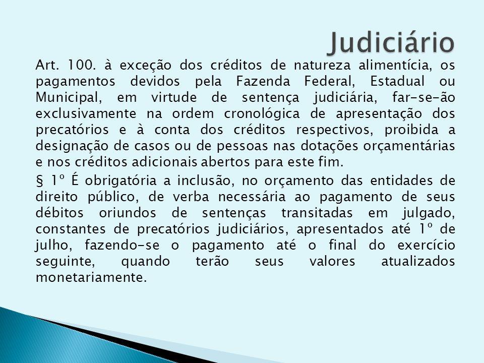 Art. 100. à exceção dos créditos de natureza alimentícia, os pagamentos devidos pela Fazenda Federal, Estadual ou Municipal, em virtude de sentença ju