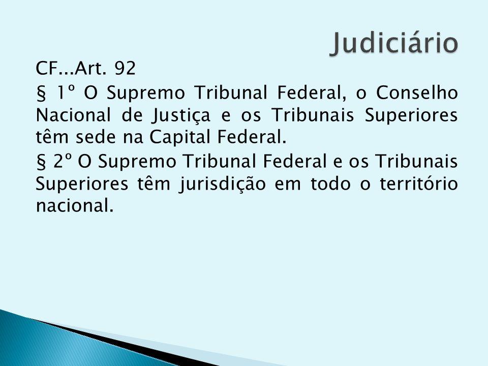 CF...Art. 92 § 1º O Supremo Tribunal Federal, o Conselho Nacional de Justiça e os Tribunais Superiores têm sede na Capital Federal. § 2º O Supremo Tri