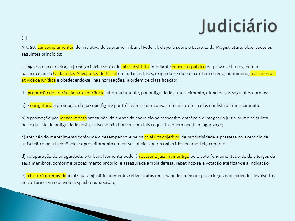 CF... Art. 93. Lei complementar, de iniciativa do Supremo Tribunal Federal, disporá sobre o Estatuto da Magistratura, observados os seguintes princípi