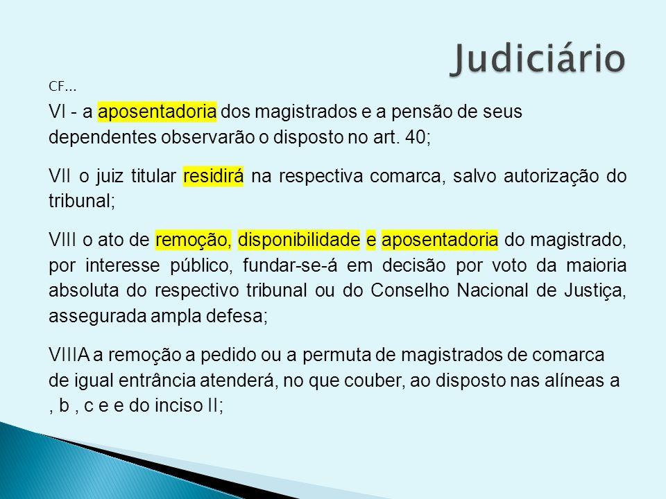 CF... VI - a aposentadoria dos magistrados e a pensão de seus dependentes observarão o disposto no art. 40; VII o juiz titular residirá na respectiva