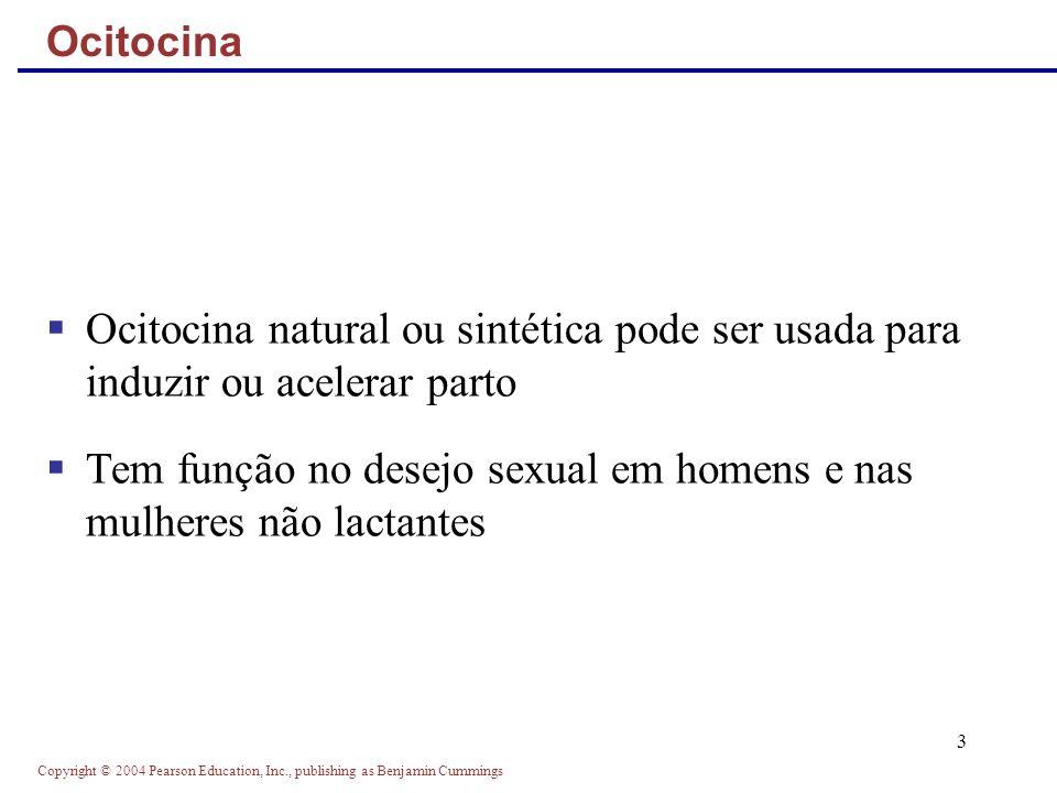 Copyright © 2004 Pearson Education, Inc., publishing as Benjamin Cummings 3 Ocitocina natural ou sintética pode ser usada para induzir ou acelerar par