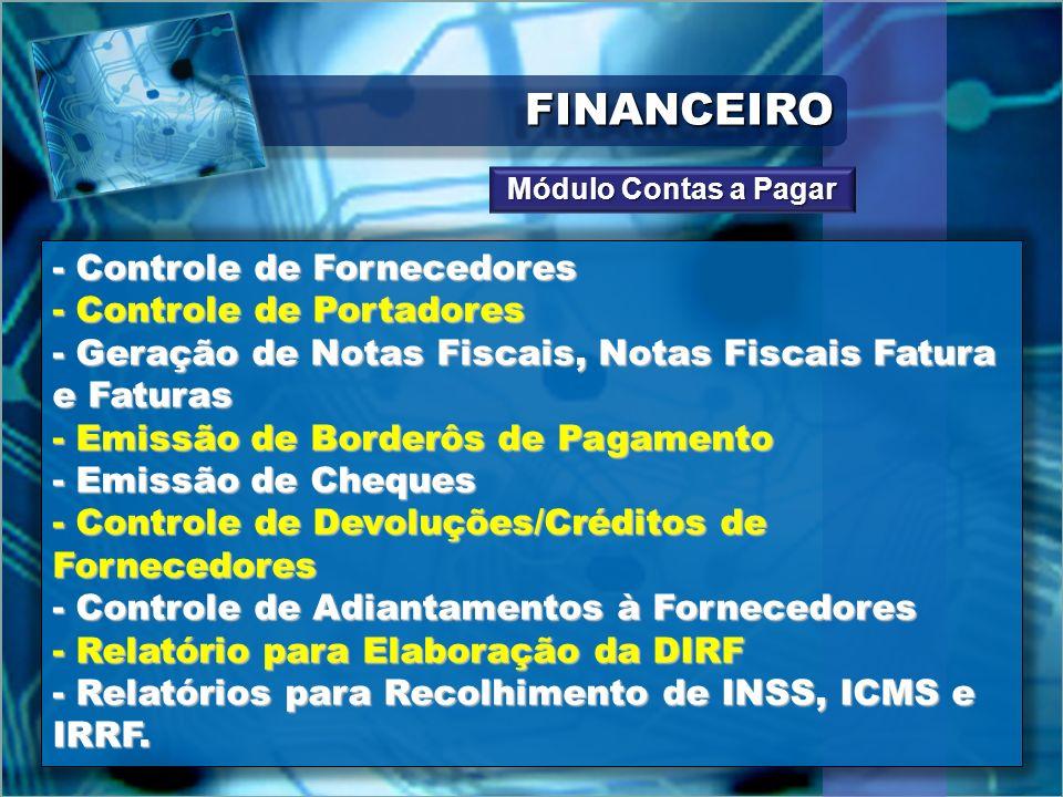 FINANCEIROFINANCEIRO - Controle de Fornecedores - Controle de Portadores - Geração de Notas Fiscais, Notas Fiscais Fatura e Faturas - Emissão de Borde