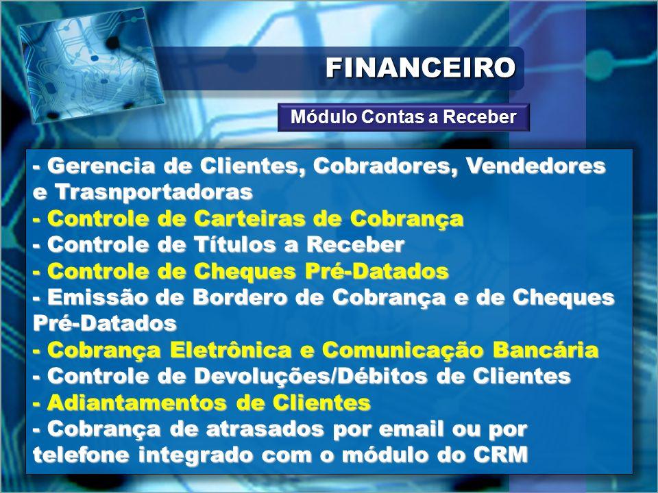 FINANCEIROFINANCEIRO - Gerencia de Clientes, Cobradores, Vendedores e Trasnportadoras - Controle de Carteiras de Cobrança - Controle de Títulos a Rece