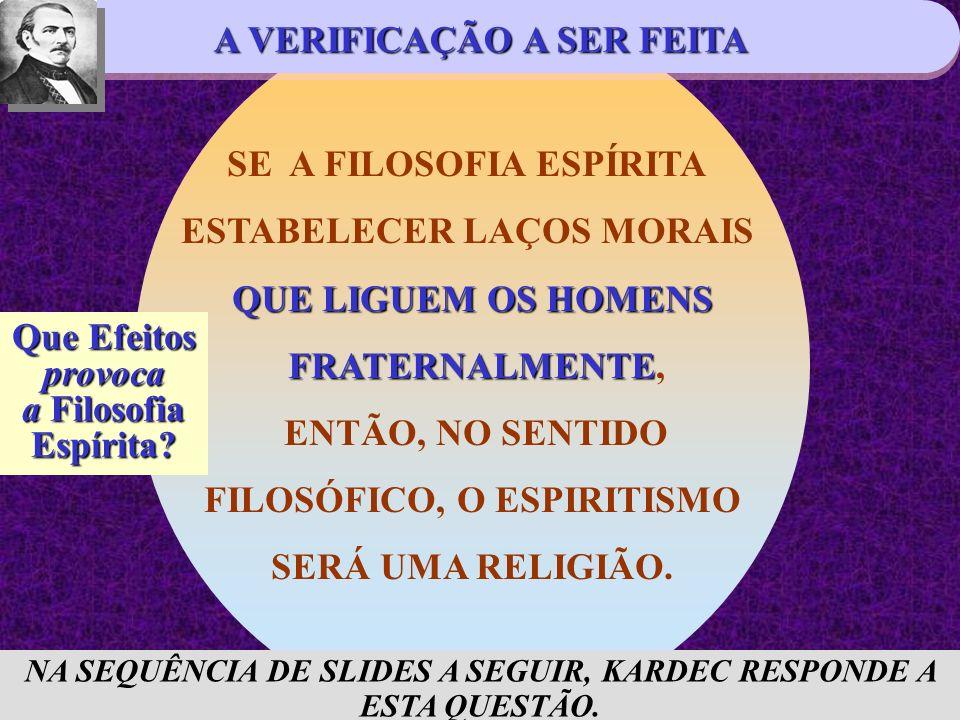 SE A FILOSOFIA ESPÍRITA ESTABELECER LAÇOS MORAIS QUE LIGUEM OS HOMENS FRATERNALMENTE, ENTÃO, NO SENTIDO FILOSÓFICO, O ESPIRITISMO SERÁ UMA RELIGIÃO. S