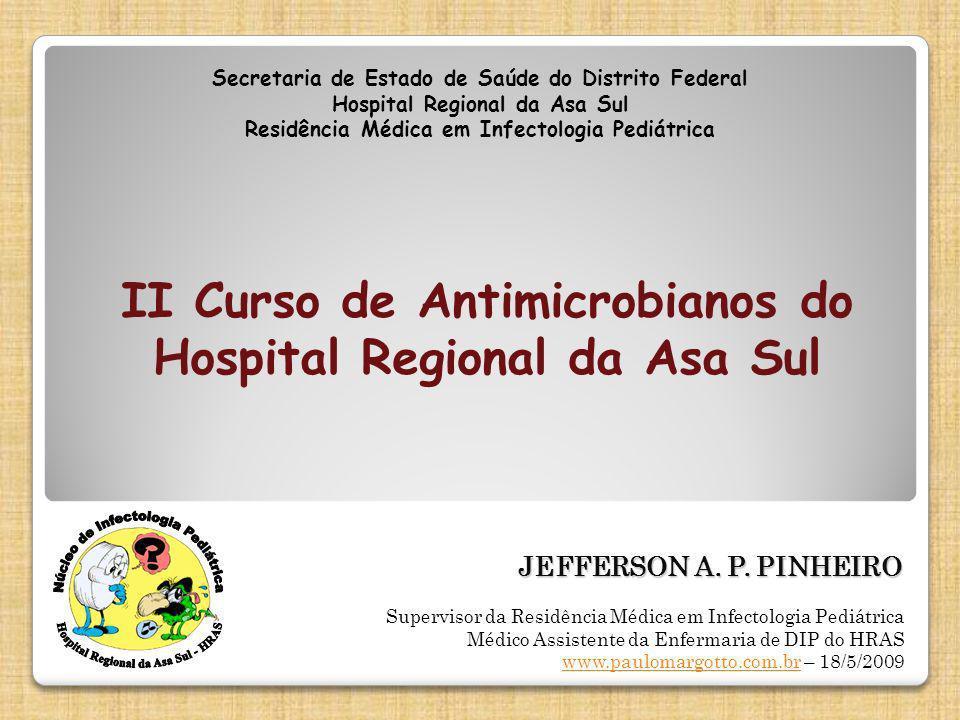 JEFFERSON A. P. PINHEIRO Secretaria de Estado de Saúde do Distrito Federal Hospital Regional da Asa Sul Residência Médica em Infectologia Pediátrica I