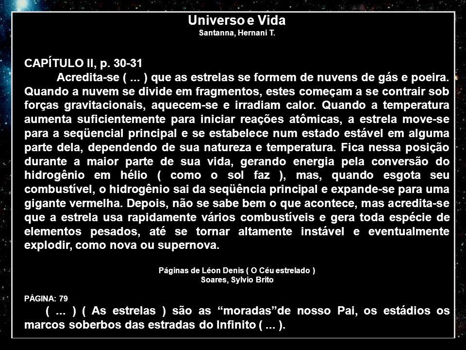 FEDERAÇÃO ESPÍRITA DO ESTADO DO CEARÁ ESTRELAS Universo e Vida Santanna, Hernani T. CAPÍTULO II, p. 30-31 Acredita-se (... ) que as estrelas se formem