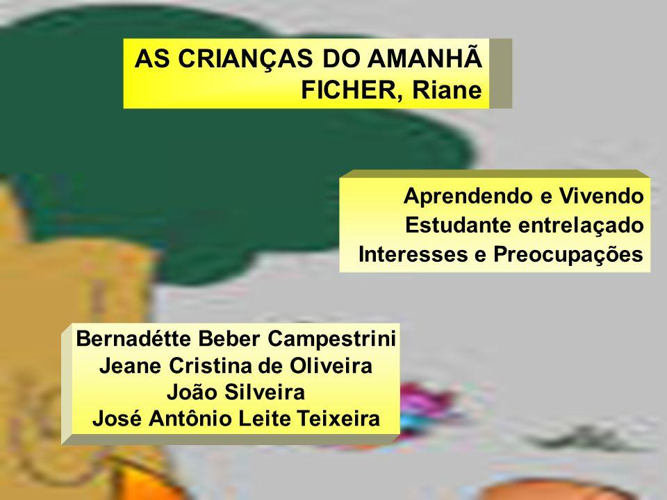 AS CRIANÇAS DO AMANHÃ FICHER, Riane Aprendendo e Vivendo Estudante entrelaçado Interesses e Preocupações Bernadétte Beber Campestrini Jeane Cristina d