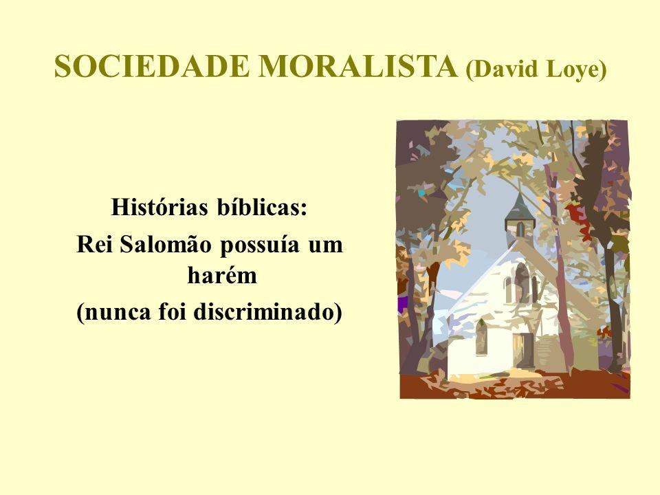 SOCIEDADE MORALISTA (David Loye) Histórias bíblicas: Rei Salomão possuía um harém (nunca foi discriminado)