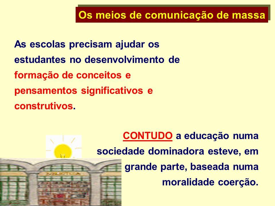 Os meios de comunicação de massa As escolas precisam ajudar os estudantes no desenvolvimento de formação de conceitos e pensamentos significativos e c