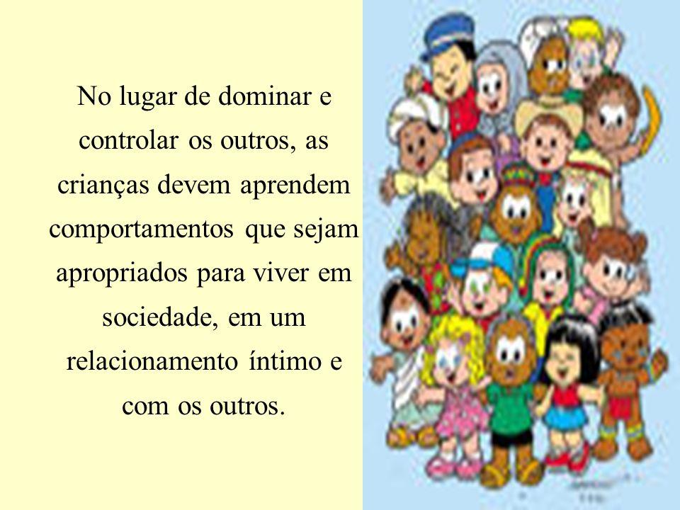 No lugar de dominar e controlar os outros, as crianças devem aprendem comportamentos que sejam apropriados para viver em sociedade, em um relacionamen