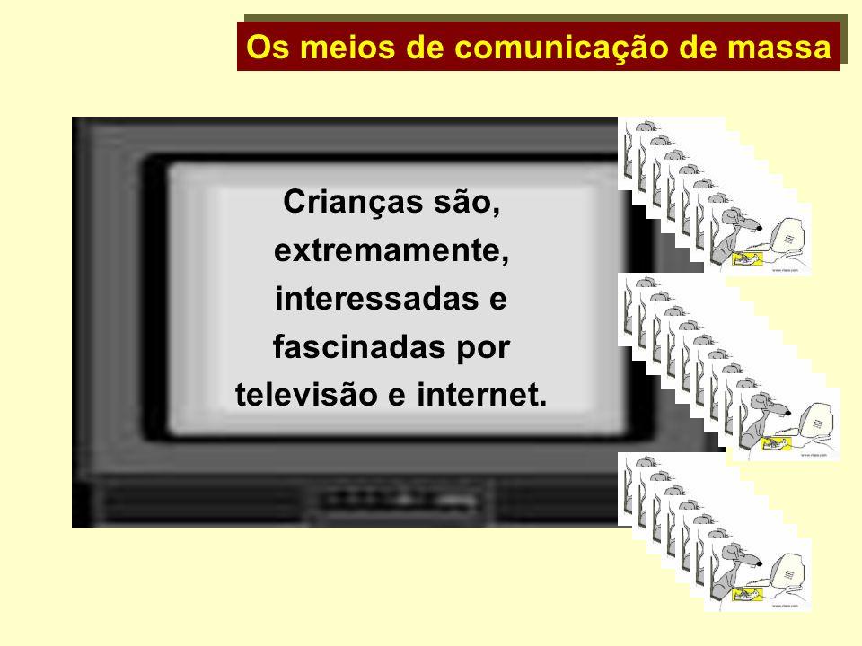 Os meios de comunicação de massa Crianças são, extremamente, interessadas e fascinadas por televisão e internet.